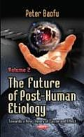 The Future of Post-Human Etiology Volume 2