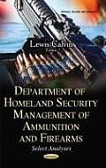 Department of Homeland Security Management of Ammunition and Firearms