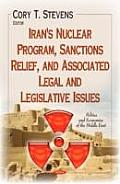 Iran's Nuclear Program, Sanctions Relief, and Associated Legal and Legislative Issues