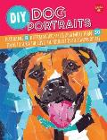 DIY Dog Portraits More Than 25 Ways to Turn the Love for Your Pet Into a Work of Art