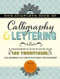 Complete Book of Calligraphy & Lettering A comprehensive guide to more than 100 traditional calligraphy & hand lettering techniques