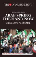 Arab Spring Then & Now From Hope to Despair