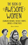 Book of Awesome Women Boundary Breakers Freedom Fighters Sheroes & Female Firsts