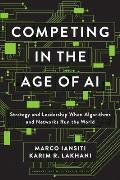 Competing in the Age of AI Strategy & Leadership When Algorithms & Networks Run the World