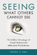 Seeing What Others Cannot See The Hidden Advantages of Visual Thinkers & Differently Wired Brains