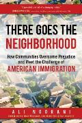 There Goes the Neighborhood How Communities Overcome Prejudice & Meet the Challenge of American Immigration