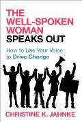Well Spoken Woman Speaks Out How to Use Your Voice to Drive Change