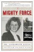 Mighty Force Dr Elizabeth Hayes & Her War for Public Health