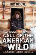 Call of the American Wild A Tenderfoots Escape to Alaska