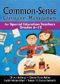 Common-Sense Classroom Management: For Special Education Teachers, Grades 6-12