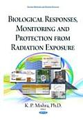 Biological Responses, Monitoring and Protection from Radiation Exposure