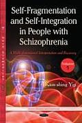 Self Fragmentation & Self Integration in People with Schizophreniaa Multi-Dimensional Interpretation & Recovery Volume 1