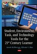 Student, Environment, Task, and Technology Tools for the 21st Century Learner