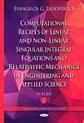 Computational Recipes of Linear and Non-Linear Singular Integral Equations and Relativistic Mechanics in Engineering and Applied Sciencevolume I
