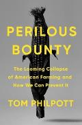 Perilous Bounty The Looming Collapse of American Farming & How We Can Prevent It