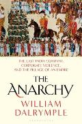 Anarchy The East India Company Corporate Violence & the Pillage of an Empire