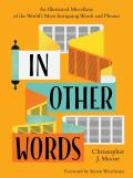 In Other Words An Illustrated Miscellany of the Worlds Most Intriguing Words & Phrases