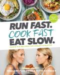 Run Fast Cook Fast Eat Slow Quick Fix Recipes for Hangry Athletes
