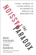 Passion Paradox A Guide to Going All In Finding Success & Discovering the Benefits of an Unbalanced Life