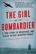 Girl & the Bombardier A True Story of Resistance & Rescue in Nazi Occupied France