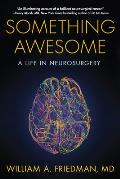 Something Awesome: A Life in Neurosurgery