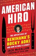 American Hiro: The Adventures of Benihana's Rocky Aoki and How He Built a Legacy