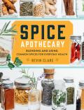 Spice Apothecary Blending & Using Common Spices for Everyday Health