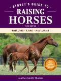 Storey's Guide to Raising Horses, 3rd Edition: Breeding, Care, Facilities