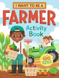 I Want to Be a Farmer Activity Book: 100 Stickers & Pop-Outs
