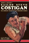 Robert E. Howard's Sailor Steve Costigan: The Complete Collection of Published Stories