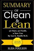 Summary of Clean and Lean: 30 Days, 30 Foods, A New You! By Ian K. Smith M.D.