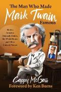 The Man Who Made Mark Twain Famous: Stories from the Kennedy Center, the White House, and Other Comedy Venues