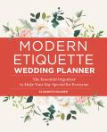 Modern Etiquette Wedding Planner: The Essential Organizer to Make Your Day Special for Everyone