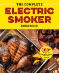 The Complete Electric Smoker Cookbook: 100+ Recipes and Essential Techniques for Smokin' Favorites