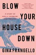 Blow Your House Down A Story of Family Feminism & Treason