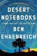 Desert Notebooks A Road Map for the End of Time