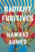 Radiant Fugitives: A Novel