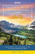 Moon Yellowstone to Glacier National Park Road Trip Jackson Hole Cody the Grand Tetons & the Rocky Mountain Front