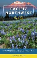 Moon Pacific Northwest Road Trip 3rd edition Outdoor Adventures & Creative Cities from the Coast to the Mountains