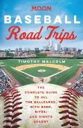 Moon Baseball Road Trips The Complete Guide to All the Ballparks with Beer Bites & Sights Nearby