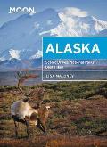 Moon Alaska: Scenic Drives, National Parks, Best Hikes