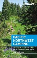 Moon Pacific Northwest Camping The Complete Guide to Tent & RV Camping in Washington & Oregon