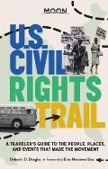 Moon U.S. Civil Rights Trail: A Traveler's Guide to the People, Places, and Events That Made the Movement