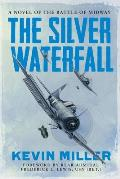 The Silver Waterfall: A Novel of the Battle of Midway