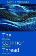 The Common Thread: Liturgy Looking Forward