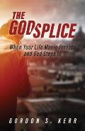 The Godsplice: When Your Life Movie Freezes, and God Steps In