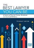 The Best Lawyer You Can Be: A Guide to Physical, Mental, Emotional, and Spiritual Wellness