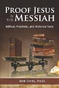 Proof Jesus Is The Messiah: Biblical, Prophetic, and Historical Facts