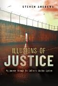 Illusions of Justice: My Journey Through the California Justice System