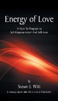Energy of Love: A How to Program to Self-Empowerment and Self-Love